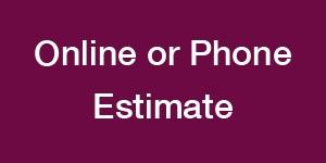 Online or phone estimate